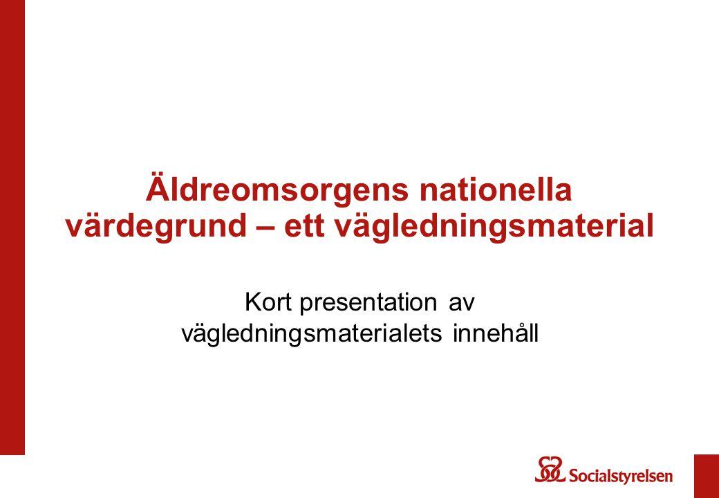 Äldreomsorgens nationella värdegrund – ett vägledningsmaterial Kort presentation av vägledningsmaterialets innehåll