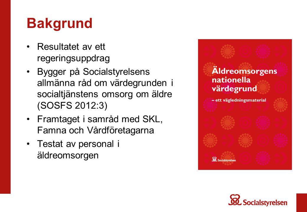 Bakgrund Resultatet av ett regeringsuppdrag Bygger på Socialstyrelsens allmänna råd om värdegrunden i socialtjänstens omsorg om äldre (SOSFS 2012:3) F
