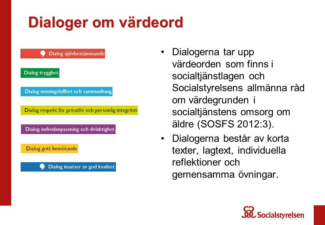 Dialoger om värdeord Dialogerna tar upp värdeorden som finns i socialtjänstlagen och Socialstyrelsens allmänna råd om värdegrunden i socialtjänstens o