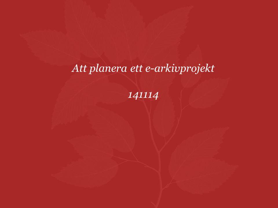 Att planera ett e-arkivprojekt 141114