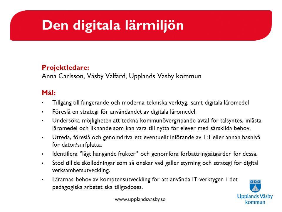 www.upplandsvasby.se Den digitala lärmiljön Projektledare: Anna Carlsson, Väsby Välfärd, Upplands Väsby kommun Mål: Tillgång till fungerande och moder