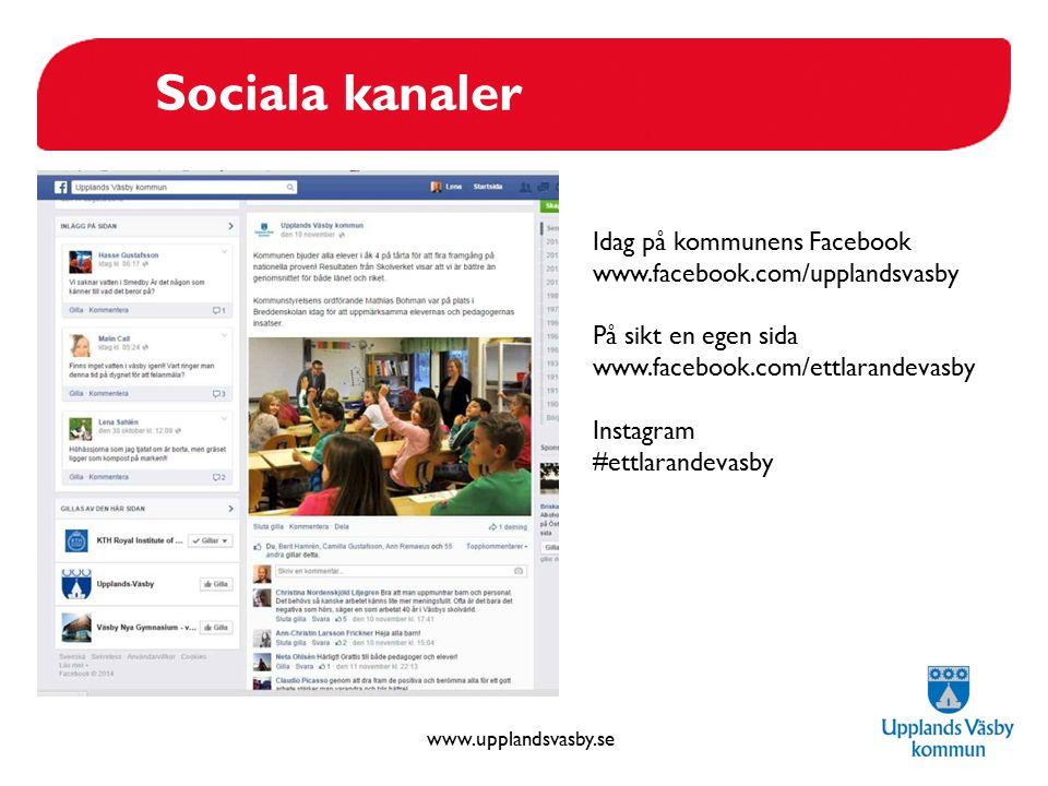 www.upplandsvasby.se Sociala kanaler Idag på kommunens Facebook www.facebook.com/upplandsvasby På sikt en egen sida www.facebook.com/ettlarandevasby I