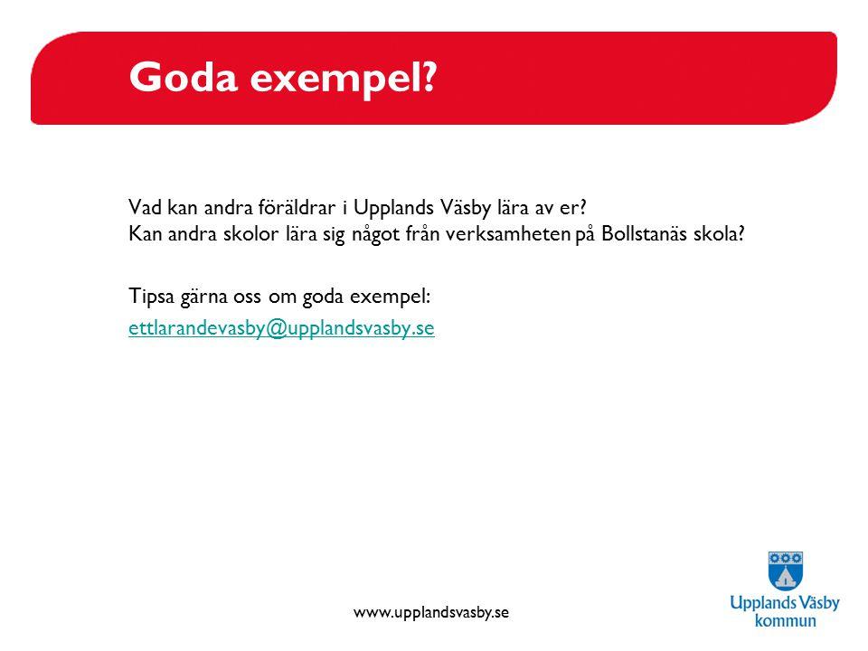 www.upplandsvasby.se Goda exempel? Vad kan andra föräldrar i Upplands Väsby lära av er? Kan andra skolor lära sig något från verksamheten på Bollstanä