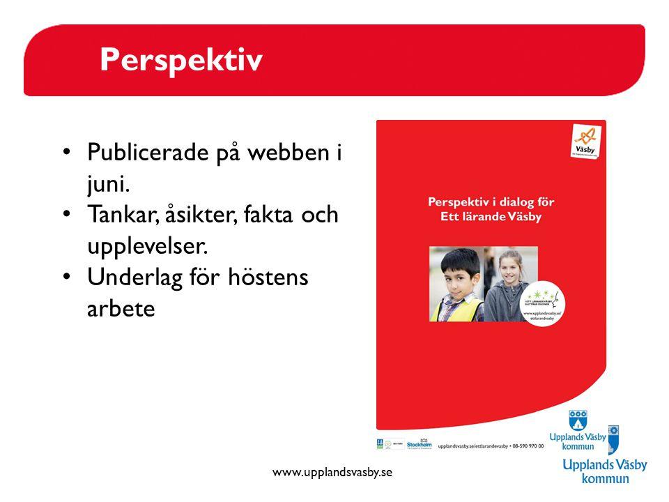 www.upplandsvasby.se Perspektiv Publicerade på webben i juni. Tankar, åsikter, fakta och upplevelser. Underlag för höstens arbete