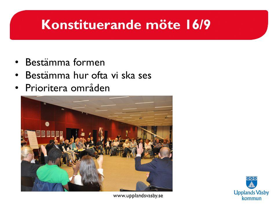 www.upplandsvasby.se Konstituerande möte 16/9 Bestämma formen Bestämma hur ofta vi ska ses Prioritera områden
