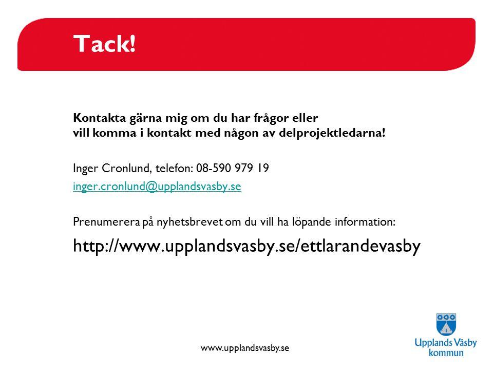 www.upplandsvasby.se Tack! Kontakta gärna mig om du har frågor eller vill komma i kontakt med någon av delprojektledarna! Inger Cronlund, telefon: 08-