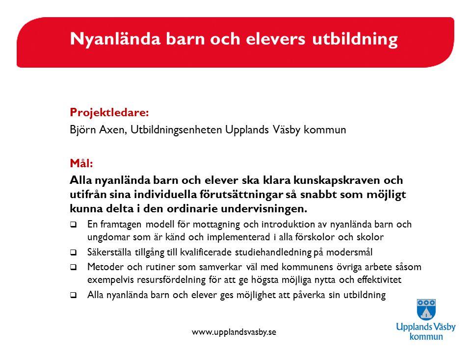 www.upplandsvasby.se Nyanlända barn och elevers utbildning Projektledare: Björn Axen, Utbildningsenheten Upplands Väsby kommun Mål: Alla nyanlända bar