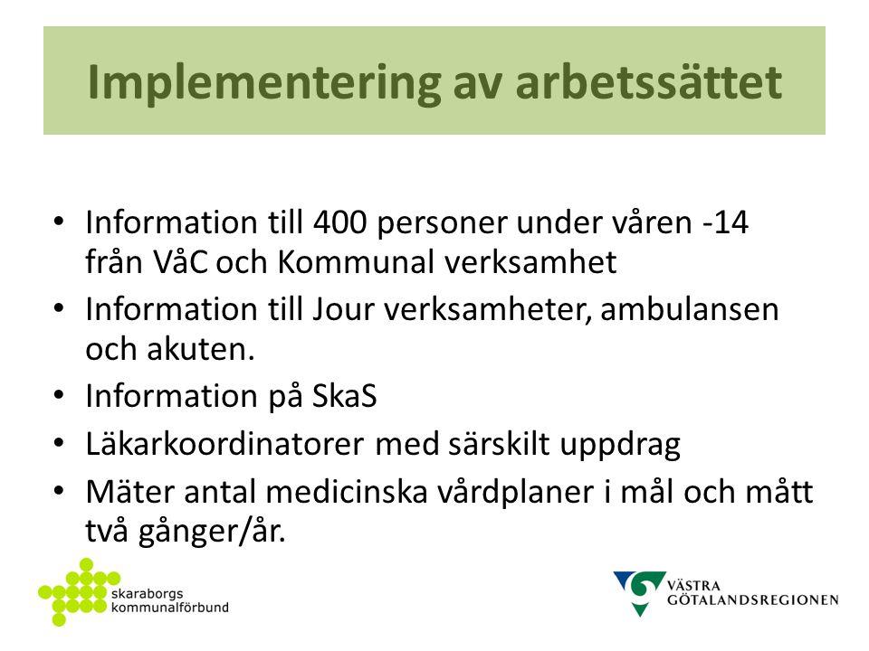 Implementering av arbetssättet Information till 400 personer under våren -14 från VåC och Kommunal verksamhet Information till Jour verksamheter, ambulansen och akuten.