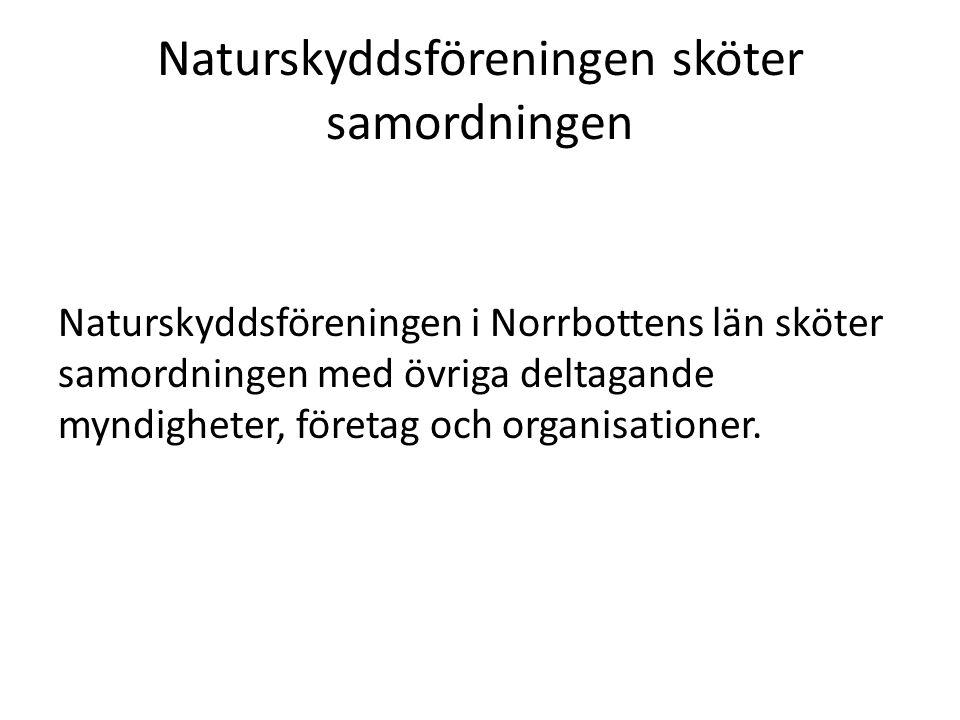 Projektägare Vilka genomför projektet Naturskyddsföreningen i Norrbottens län (projektägare), driver projektet i samarbete med Landstinget, Norrbottens kommuner och alla andra, med verksamhet som passar i ett långsiktigt hållbart samhälle.