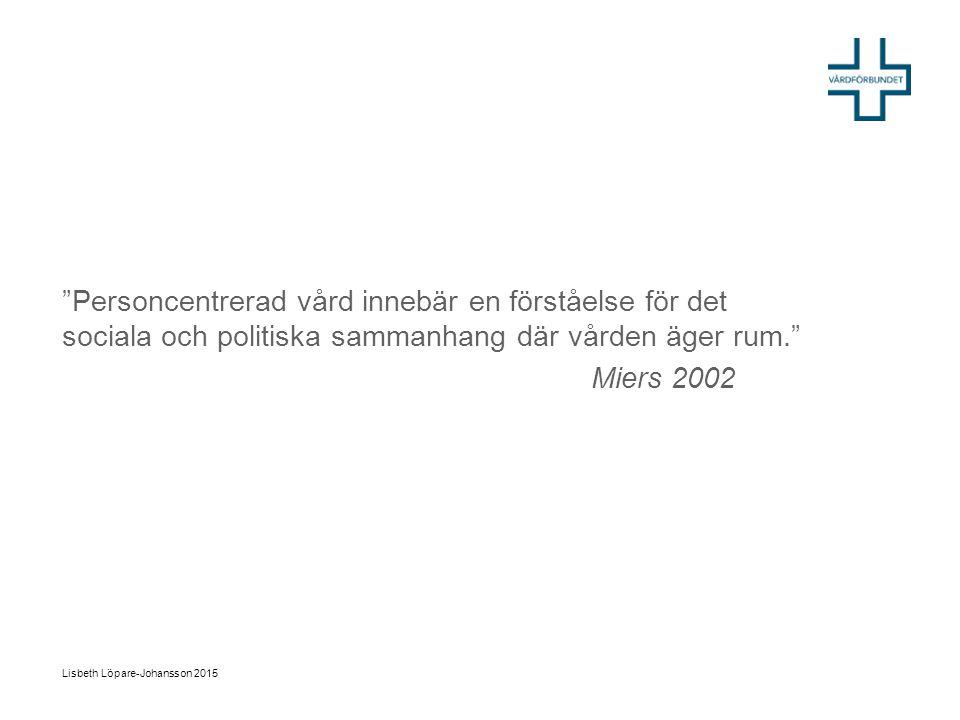 """""""Personcentrerad vård innebär en förståelse för det sociala och politiska sammanhang där vården äger rum."""" Miers 2002 Lisbeth Löpare-Johansson 2015"""
