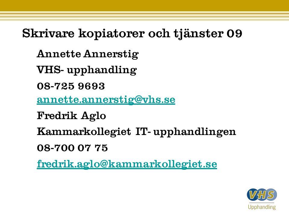Skrivare kopiatorer och tjänster 09 Annette Annerstig VHS- upphandling 08-725 9693 annette.annerstig@vhs.se annette.annerstig@vhs.se Fredrik Aglo Kamm