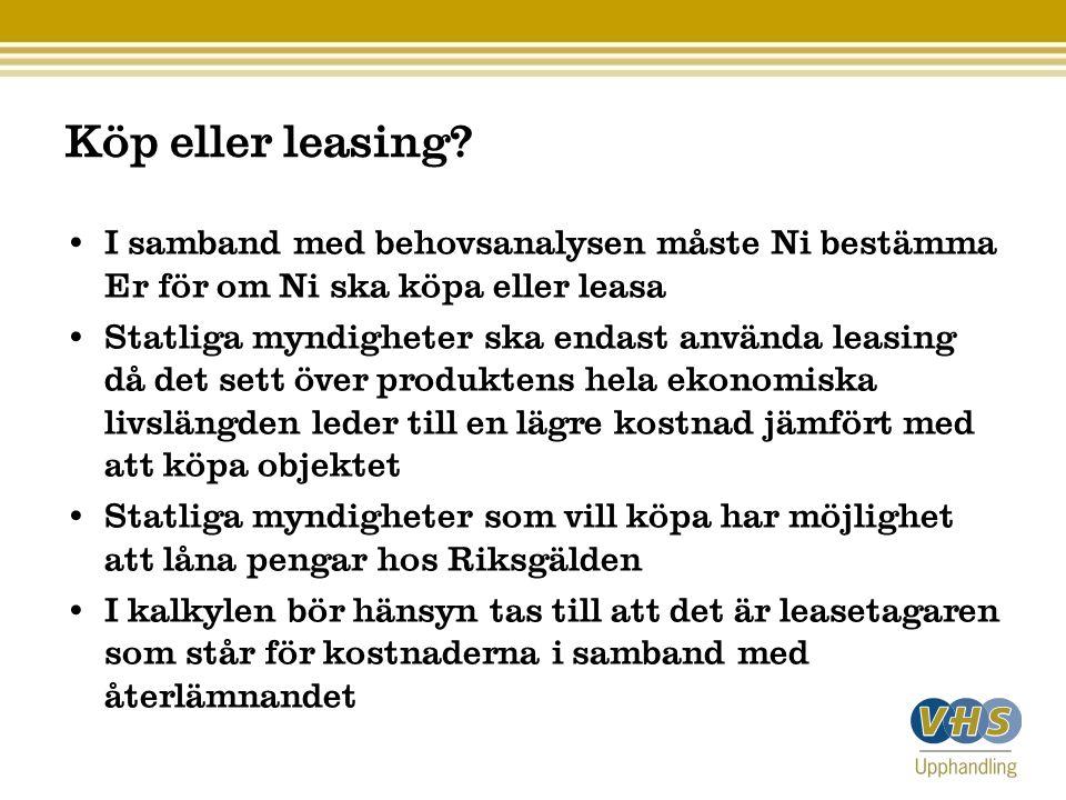 Köp eller leasing? I samband med behovsanalysen måste Ni bestämma Er för om Ni ska köpa eller leasa Statliga myndigheter ska endast använda leasing då