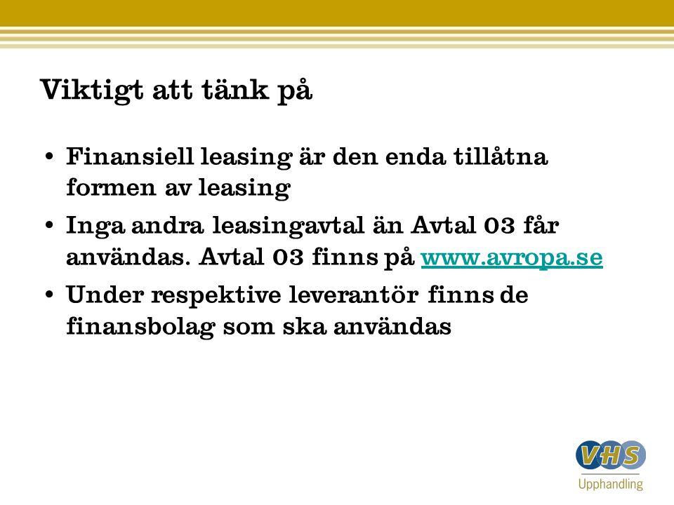 Viktigt att tänk på Finansiell leasing är den enda tillåtna formen av leasing Inga andra leasingavtal än Avtal 03 får användas. Avtal 03 finns på www.