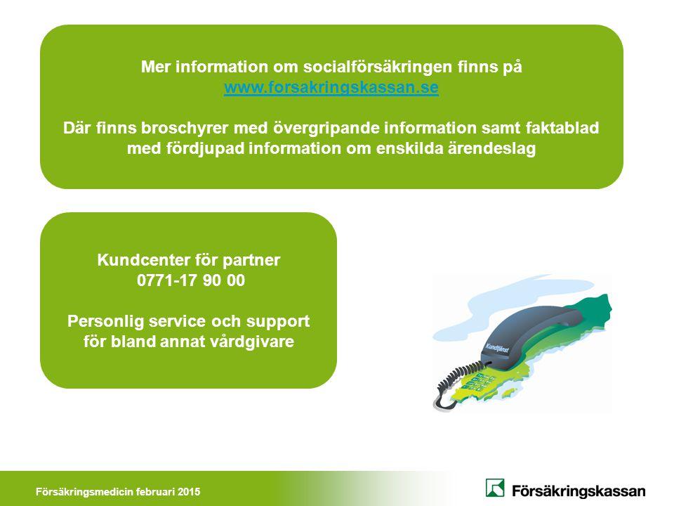 Försäkringsmedicin februari 2015 Kundcenter för partner 0771-17 90 00 Personlig service och support för bland annat vårdgivare Mer information om soci