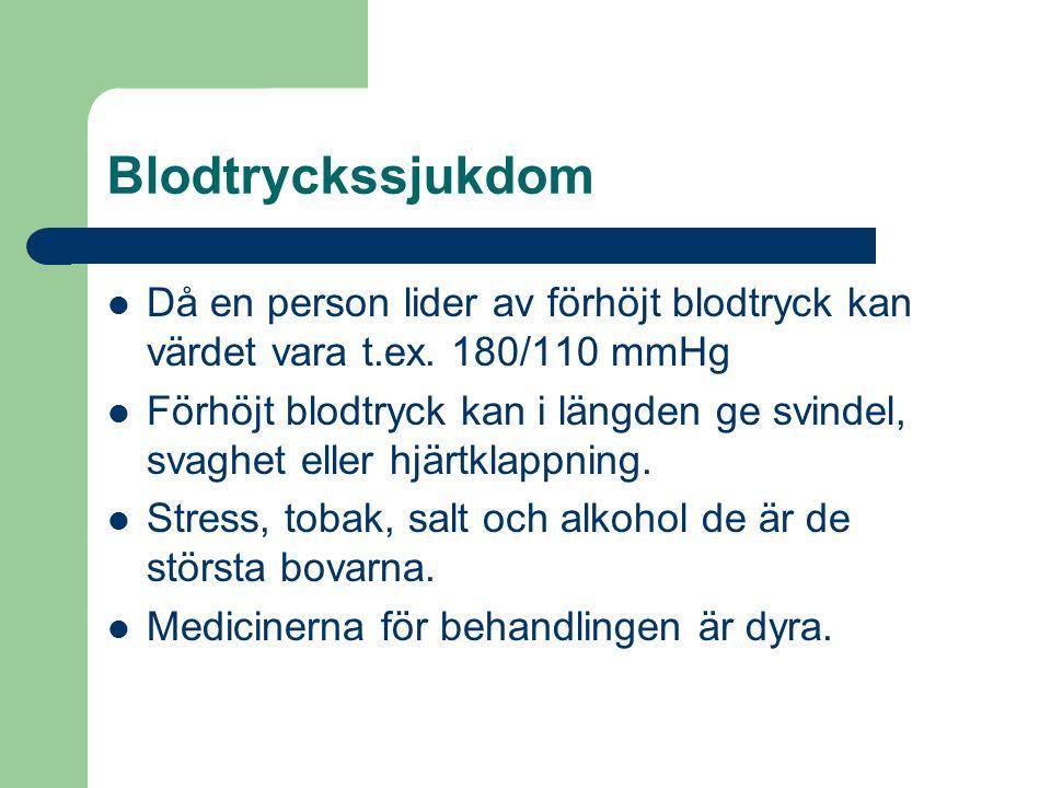 Blodtryckssjukdom Då en person lider av förhöjt blodtryck kan värdet vara t.ex.