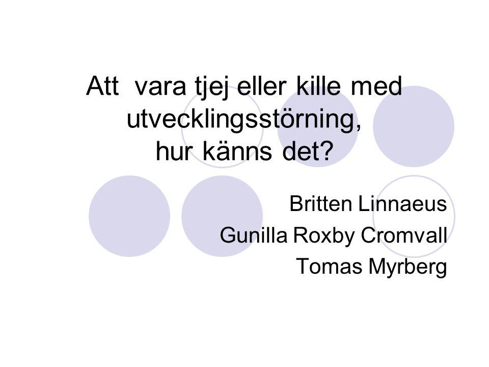 Att vara tjej eller kille med utvecklingsstörning, hur känns det? Britten Linnaeus Gunilla Roxby Cromvall Tomas Myrberg