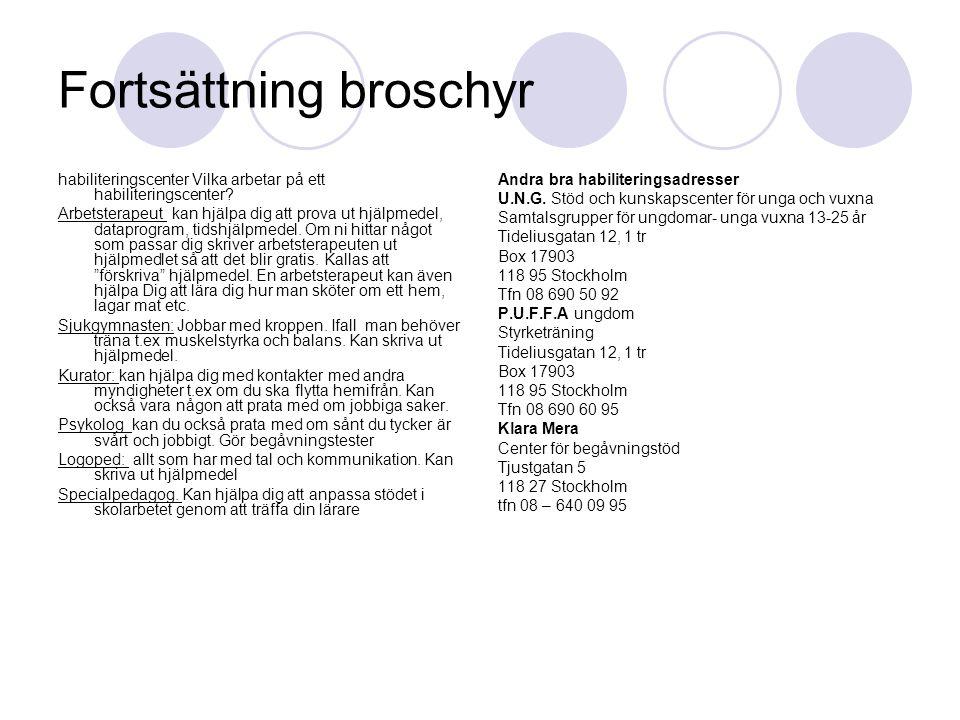 Fortsättning broschyr habiliteringscenter Vilka arbetar på ett habiliteringscenter? Arbetsterapeut kan hjälpa dig att prova ut hjälpmedel, dataprogram