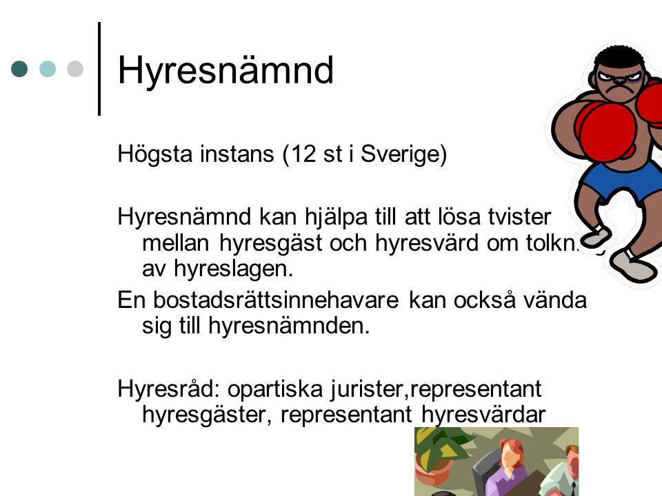 Hyresnämnd Högsta instans (12 st i Sverige) Hyresnämnd kan hjälpa till att lösa tvister mellan hyresgäst och hyresvärd om tolkning av hyreslagen. En b
