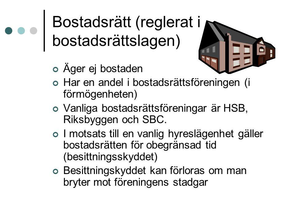Bostadsrätt (reglerat i bostadsrättslagen) Äger ej bostaden Har en andel i bostadsrättsföreningen (i förmögenheten) Vanliga bostadsrättsföreningar är