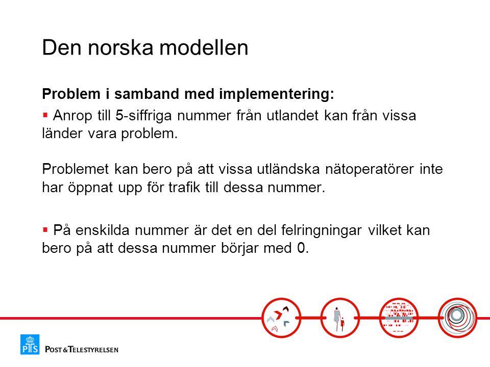 Den norska modellen Problem i samband med implementering:  Anrop till 5-siffriga nummer från utlandet kan från vissa länder vara problem.