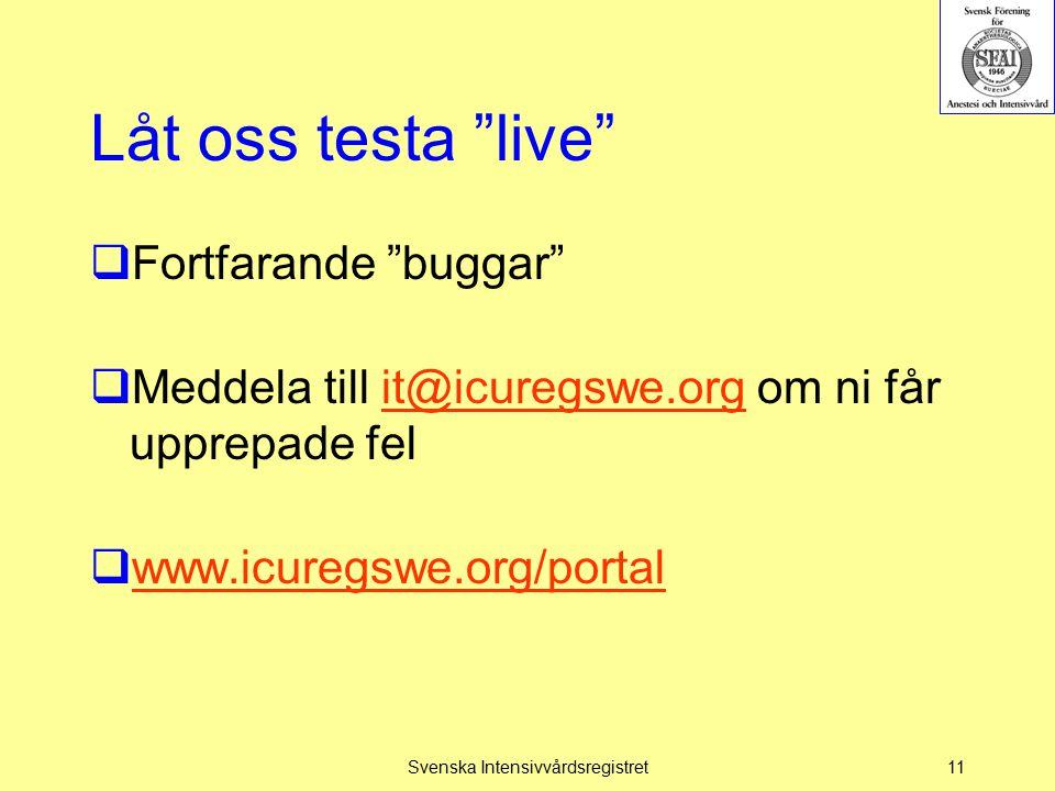 Låt oss testa live  Fortfarande buggar  Meddela till it@icuregswe.org om ni får upprepade felit@icuregswe.org  www.icuregswe.org/portal www.icuregswe.org/portal Svenska Intensivvårdsregistret11