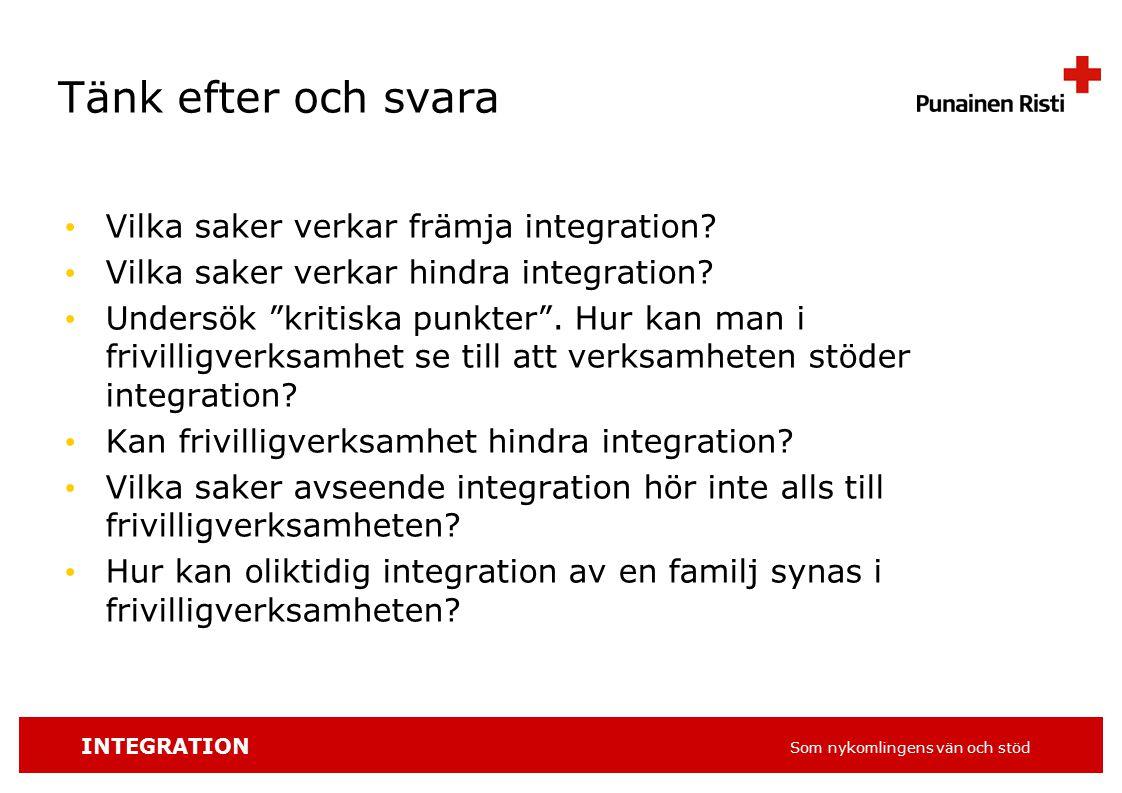 INTEGRATION Som nykomlingens vän och stöd Tänk efter och svara Vilka saker verkar främja integration.