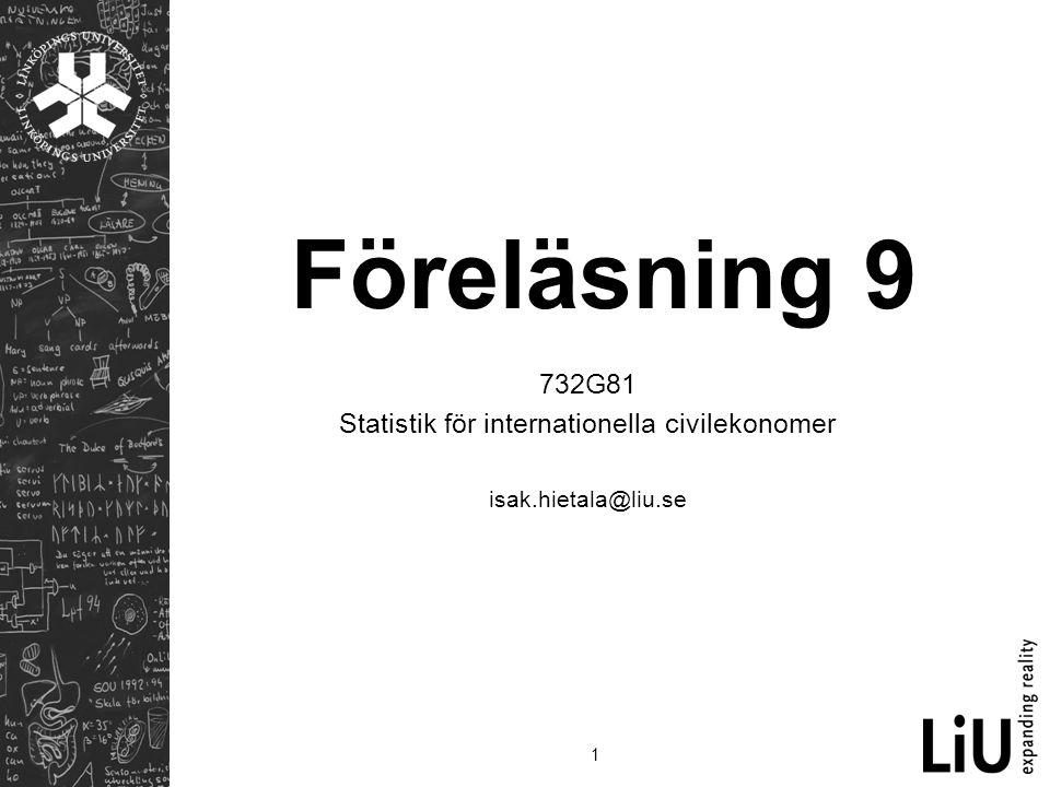 1 Föreläsning 9 732G81 Statistik för internationella civilekonomer isak.hietala@liu.se