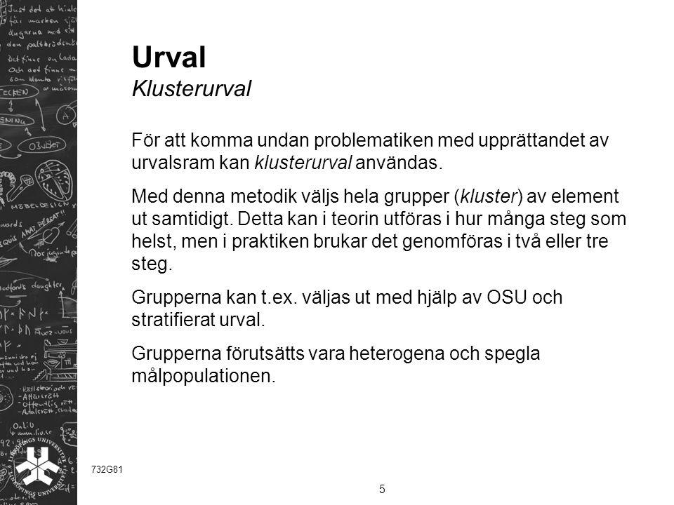 Urval Klusterurval För att komma undan problematiken med upprättandet av urvalsram kan klusterurval användas. Med denna metodik väljs hela grupper (kl