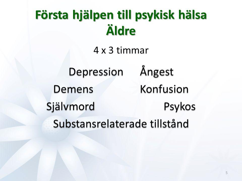 Första hjälpen till psykisk hälsa Äldre 4 x 3 timmar Depression Ångest Demens Konfusion Självmord Psykos Substansrelaterade tillstånd 5