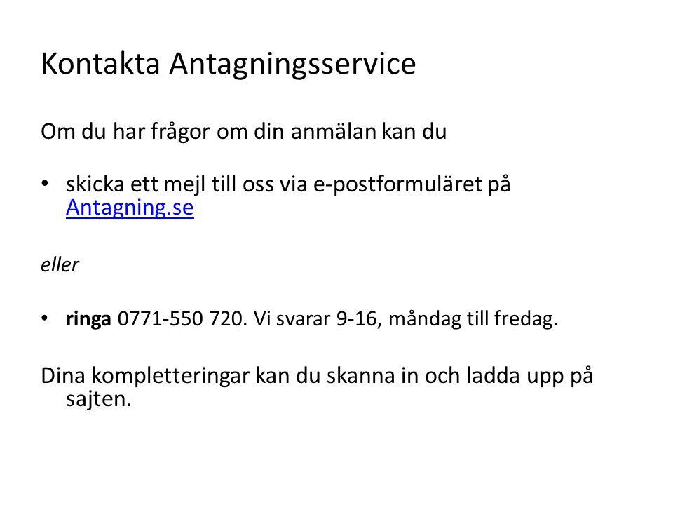 Kontakta Antagningsservice Om du har frågor om din anmälan kan du skicka ett mejl till oss via e-postformuläret på Antagning.se Antagning.se eller ringa 0771-550 720.