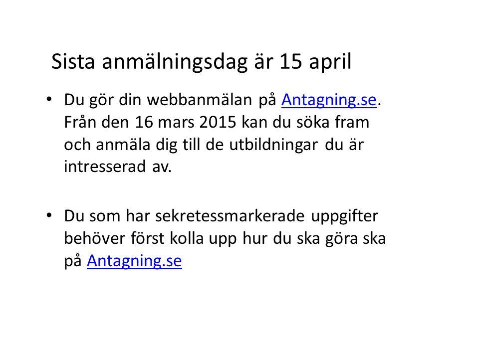 Sista anmälningsdag är 15 april Du gör din webbanmälan på Antagning.se. Från den 16 mars 2015 kan du söka fram och anmäla dig till de utbildningar du