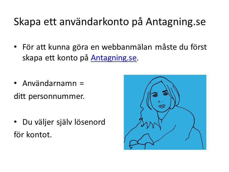 Skapa ett användarkonto på Antagning.se För att kunna göra en webbanmälan måste du först skapa ett konto på Antagning.se.Antagning.se Användarnamn = ditt personnummer.