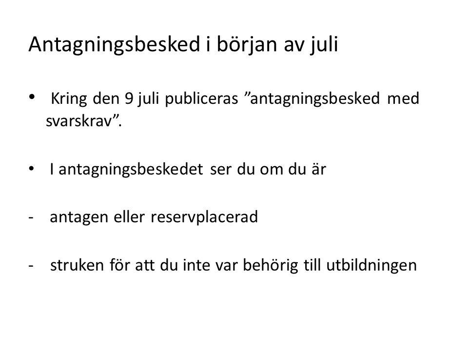 Antagningsbesked i början av juli Kring den 9 juli publiceras antagningsbesked med svarskrav .