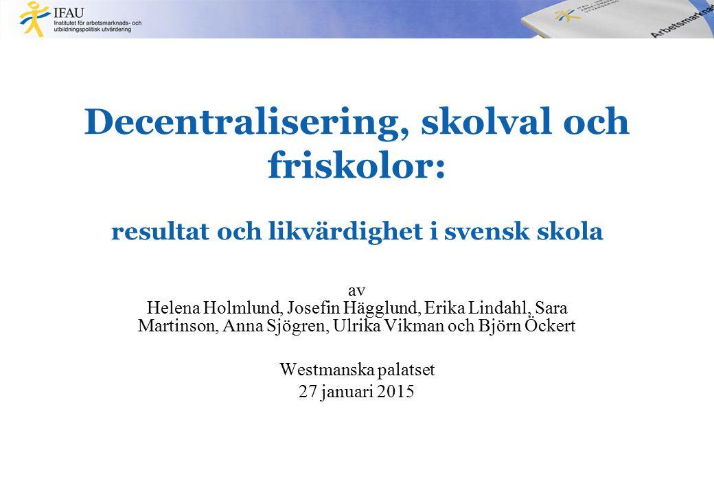 Decentralisering, skolval och friskolor: resultat och likvärdighet i svensk skola av Helena Holmlund, Josefin Hägglund, Erika Lindahl, Sara Martinson,