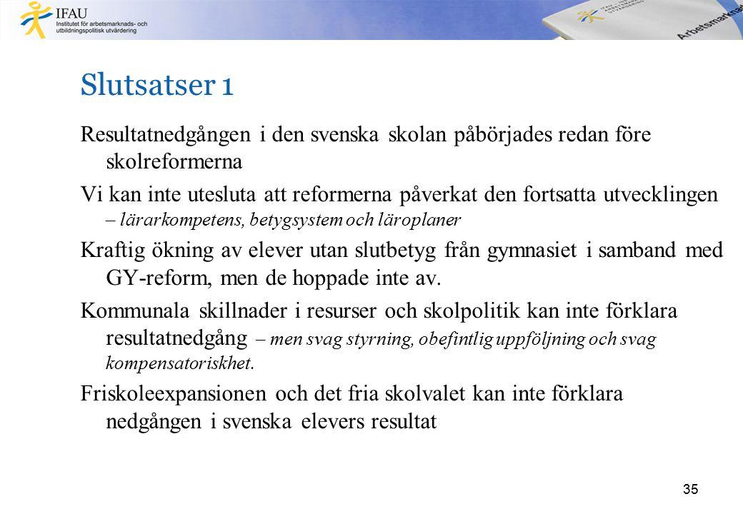 Slutsatser 1 Resultatnedgången i den svenska skolan påbörjades redan före skolreformerna Vi kan inte utesluta att reformerna påverkat den fortsatta ut