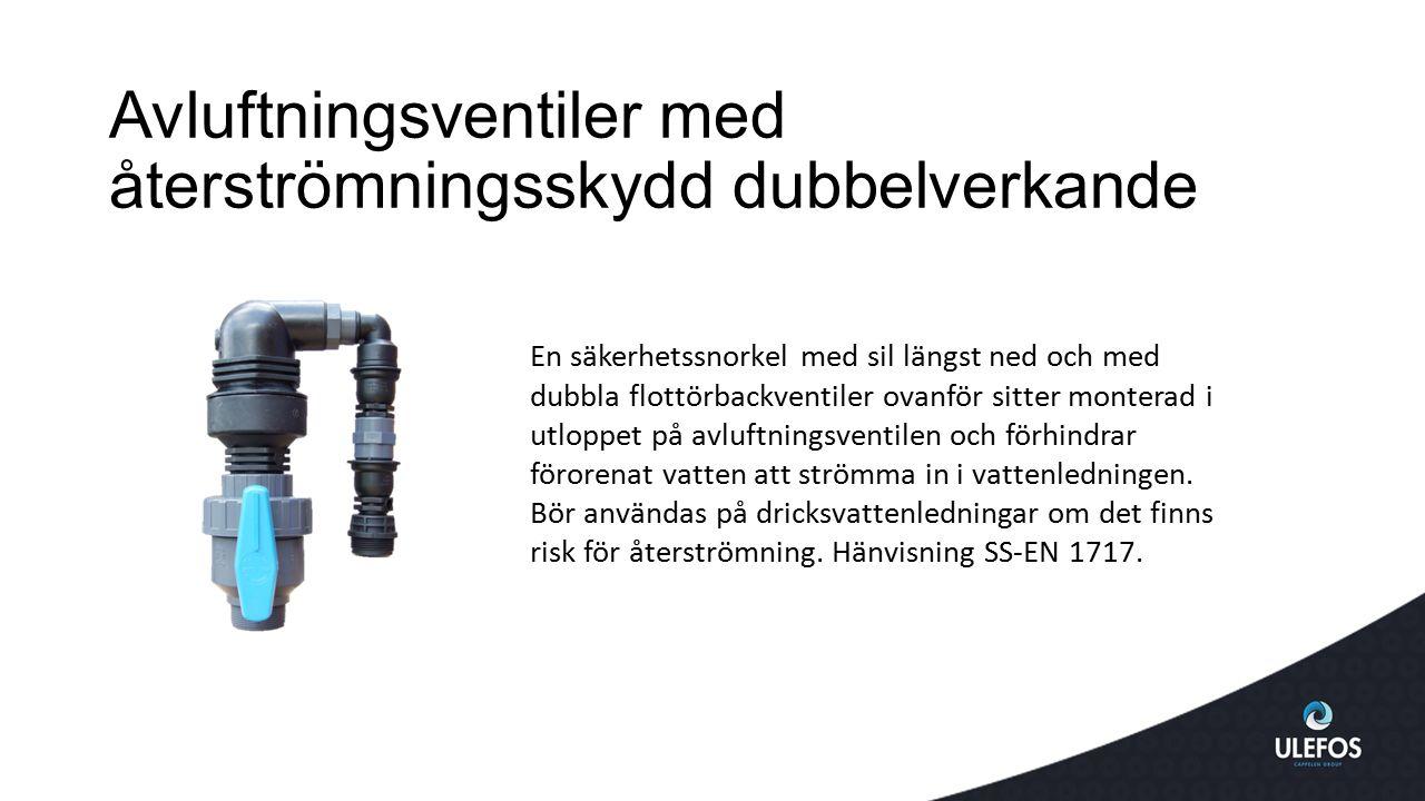 Avluftningsventiler med återströmningsskydd dubbelverkande En säkerhetssnorkel med sil längst ned och med dubbla flottörbackventiler ovanför sitter mo