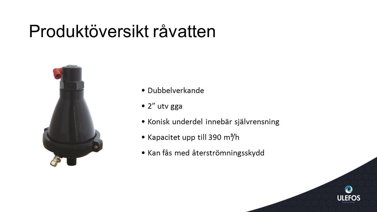 """Produktöversikt råvatten Dubbelverkande 2"""" utv gga Konisk underdel innebär självrensning Kapacitet upp till 390 m³/h Kan fås med återströmningsskydd"""