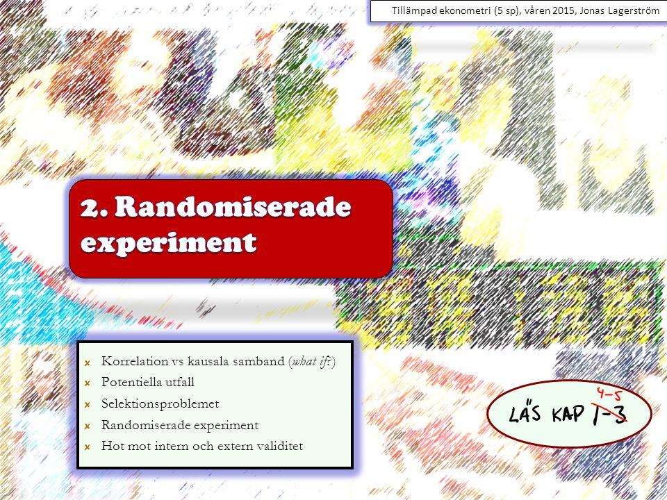 Randomiserade experiment Låt slumpen avgöra vägvalet!