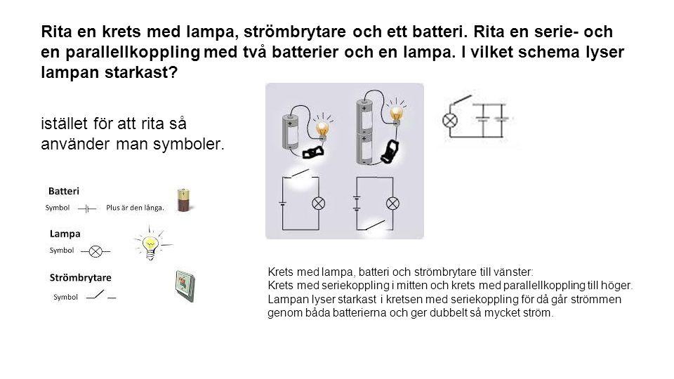 Rita en krets med lampa, strömbrytare och ett batteri. Rita en serie- och en parallellkoppling med två batterier och en lampa. I vilket schema lyser l