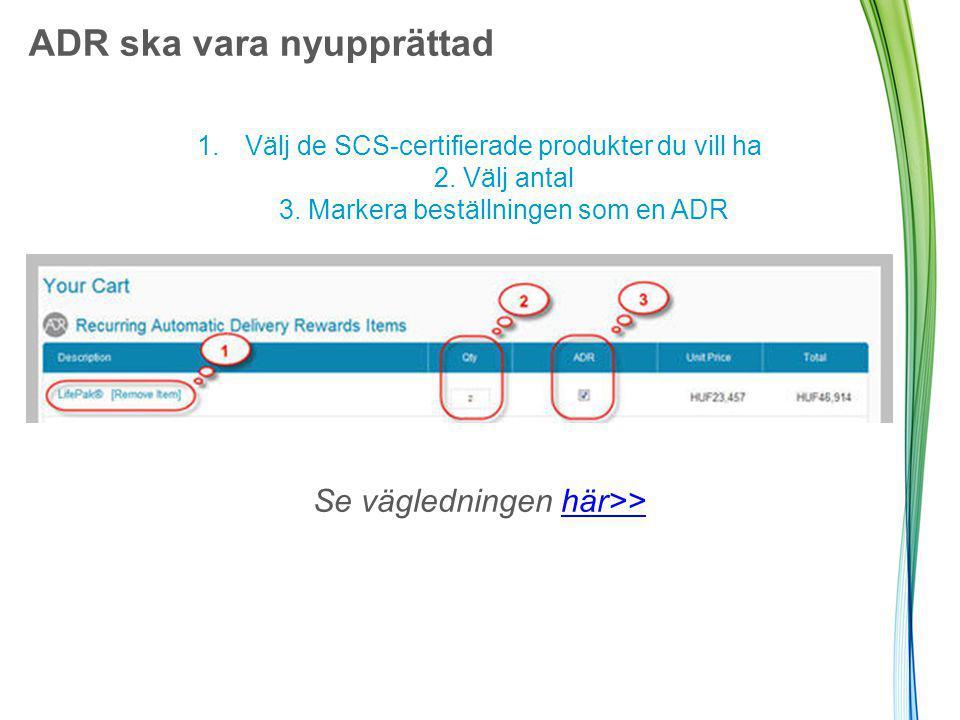 ADR ska vara nyupprättad 1.Välj de SCS-certifierade produkter du vill ha 2.