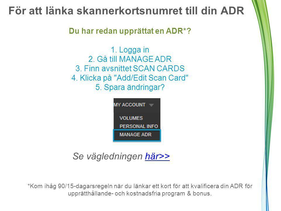 För att länka skannerkortsnumret till din ADR Du har redan upprättat en ADR*.