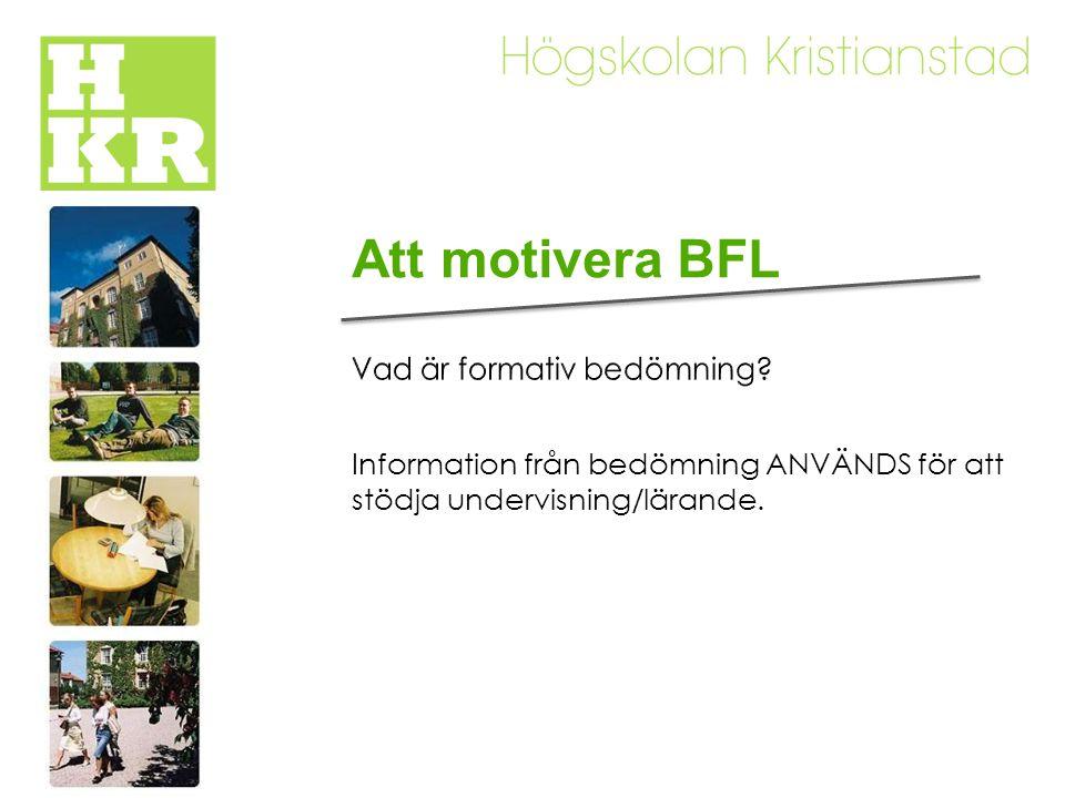 Att motivera BFL Information från bedömning ANVÄNDS för att stödja undervisning/lärande.
