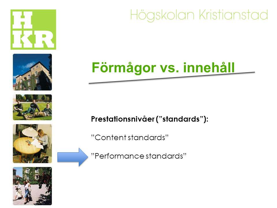 Prestationsnivåer ( standards ): Content standards Performance standards Förmågor vs. innehåll