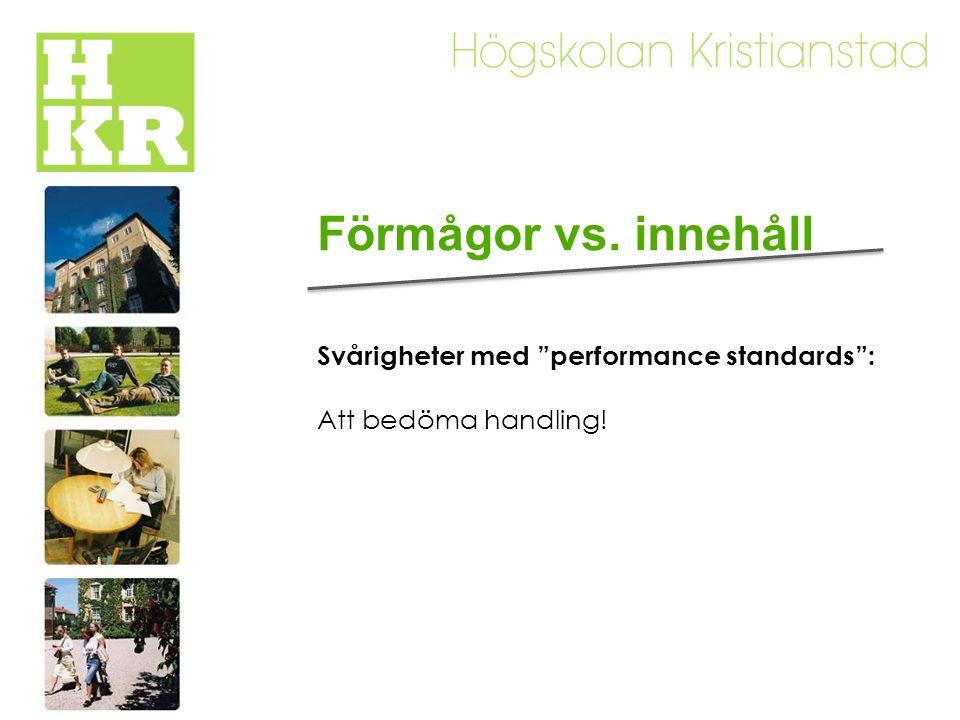 Förmågor vs. innehåll Svårigheter med performance standards : Att bedöma handling!