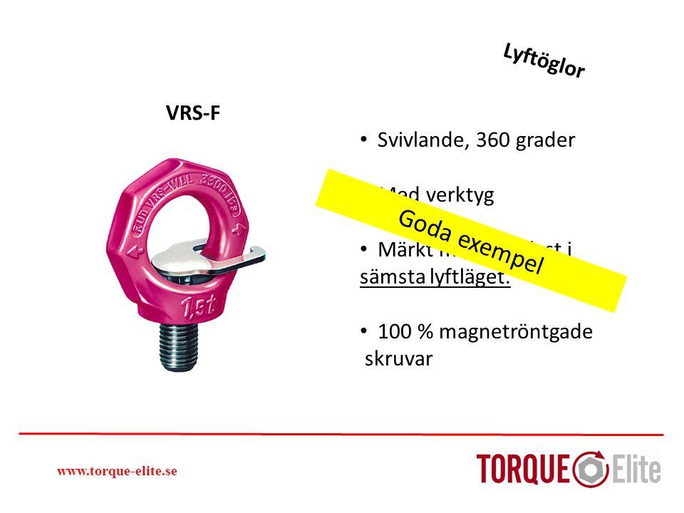 Lyftöglor VRS-F Svivlande, 360 grader Med verktyg Märkt med max last i sämsta lyftläget. 100 % magnetröntgade skruvar www.torque-elite.se Goda exempel