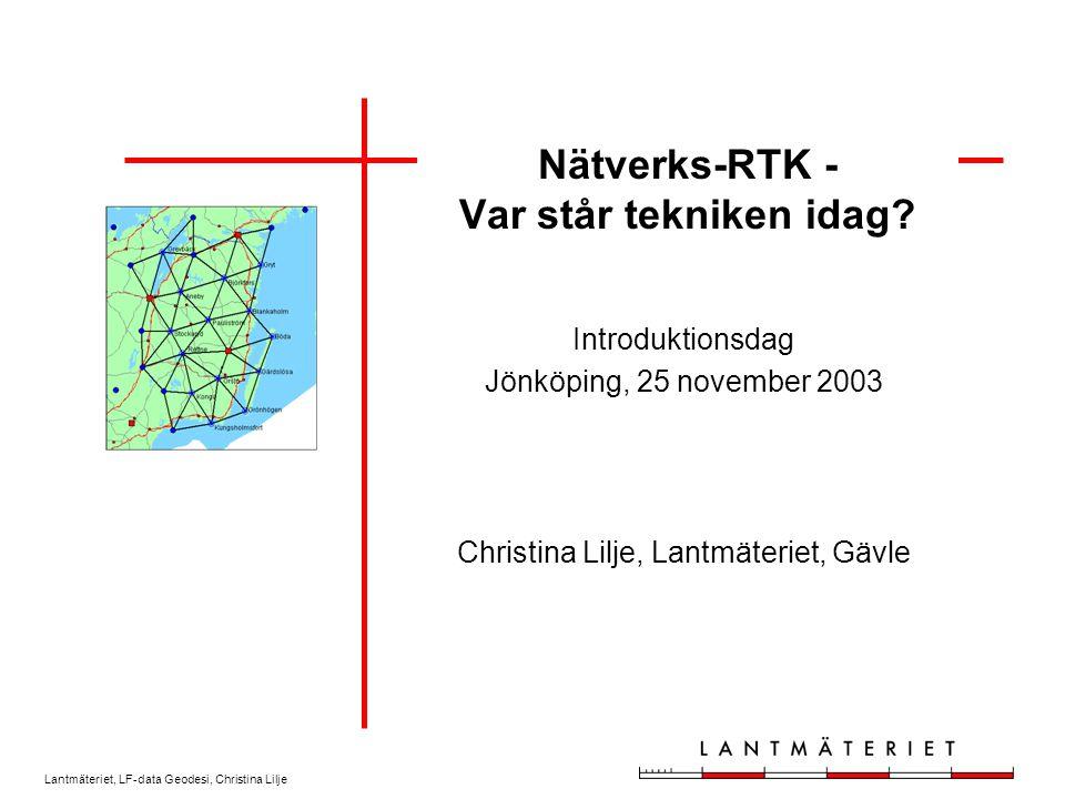 Lantmäteriet, LF-data Geodesi, Christina Lilje Etableringsprojekt Ost-RTK Position Mitt Position Mitt Nordost-RTK