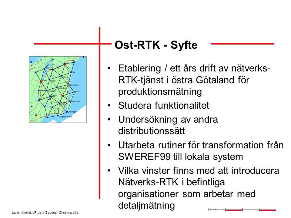 Lantmäteriet, LF-data Geodesi, Christina Lilje Etablering / ett års drift av nätverks- RTK-tjänst i östra Götaland för produktionsmätning Studera funktionalitet Undersökning av andra distributionssätt Utarbeta rutiner för transformation från SWEREF99 till lokala system Vilka vinster finns med att introducera Nätverks-RTK i befintliga organisationer som arbetar med detaljmätning Ost-RTK - Syfte