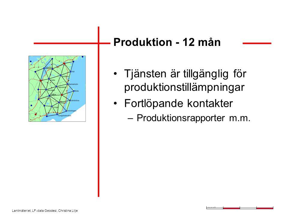 Lantmäteriet, LF-data Geodesi, Christina Lilje Produktion - 12 mån Tjänsten är tillgänglig för produktionstillämpningar Fortlöpande kontakter –Produktionsrapporter m.m.