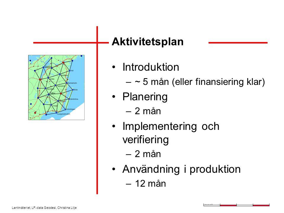 Lantmäteriet, LF-data Geodesi, Christina Lilje Aktivitetsplan Introduktion –~ 5 mån (eller finansiering klar) Planering –2 mån Implementering och verifiering –2 mån Användning i produktion –12 mån