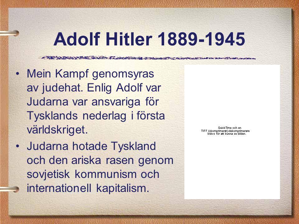 Adolf Hitler 1889-1945 Mein Kampf genomsyras av judehat. Enlig Adolf var Judarna var ansvariga för Tysklands nederlag i första världskriget. Judarna h